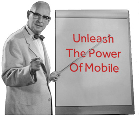Unleash the power of mobile